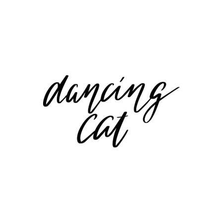 Dancing cat. Vector hand drawn lettering isolated. Template for card, poster, banner, print for t-shirt, pin, badge, patch.