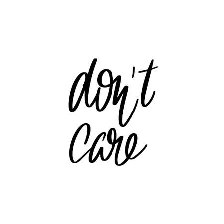 Don't care. Vector hand drawn lettering isolated. Template for card, poster, banner, print for t-shirt, pin, badge, patch.