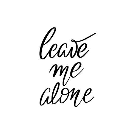 Leave me alone. Vector hand drawn lettering isolated. Template for card, poster, banner, print for t-shirt, pin, badge, patch.