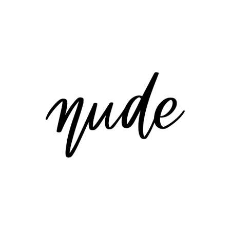 Nude. Vector hand drawn lettering isolated. Template for card, poster, banner, print for t-shirt, pin, badge, patch. 矢量图像