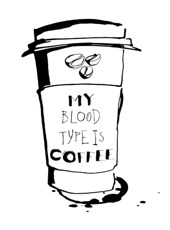 take away: Vector illustration Grungy hand drawn ink paper cup to go take away, roasted beans and letterig. Text: My blood type is coffee . Black and white Illustration
