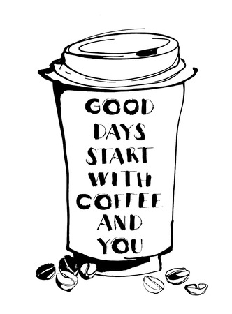 te negro: Vector illustration Grungy hand drawn ink paper cup to go take away, roasted beans and letterig. Text:Good days start with coffee and you. Black and white