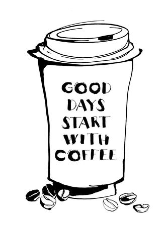 good break: Vector illustration Grungy hand drawn ink paper cup to go take away, roasted beans and letterig. Text: Good days start with coffee. Black and white