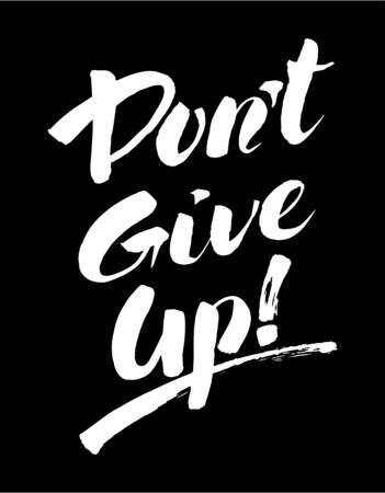 Don't give up, the inscription hand drawn handwritten black-and-white by brush of ink grunge lettering. Motivating postcard poster. Vector illustration clipart