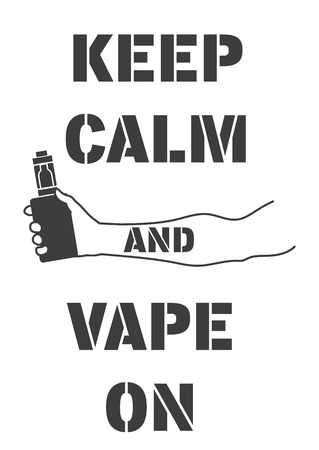 keep in: Poster with an electronic cigarette in hand and an inscription, keep calm and vape on