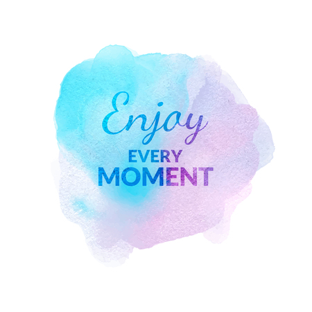 moment: Enjoy Every Moment motivation watercolor poster. Quote Typographical inspiration Poster Template, vector design.