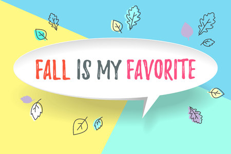 White paper bubble cloud with text Fall is my favorite. Autumn mood, joy, waiting leaf fall. Poster with text message, explosion graphic elements, shadow on color background. Vector Illustration
