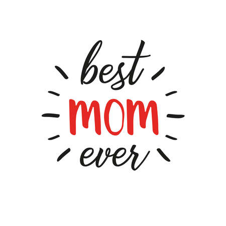 Best Mom ever - Vector mother's day greeting card with hand lettering. Black brush text on isolated white background. 일러스트