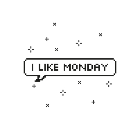 Say i like monday in speech bubble 8 bit pixel art on white background vector illustration.