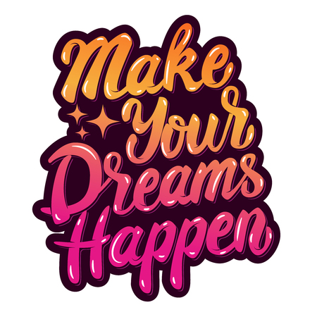 make your dreams happen. Hand drawn lettering phrase isolated on white background. Design element for poster, greeting card. Vector illustration.