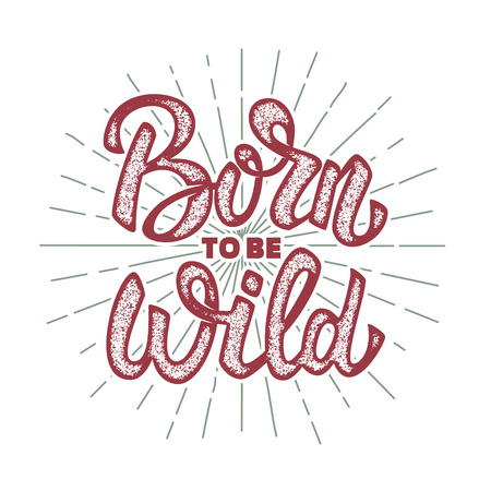 born to be wild. Design element for poster, greeting card, t-shirt. Vector illustration Illustration