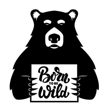 Bear with poster. Born to be wild. Vector illustration Ilustração