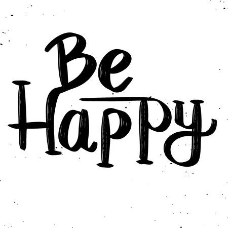 Be Happy. Hand drawn lettering phrase isolated on white background. Design element for poster, greeting card. Vector illustration Ilustração