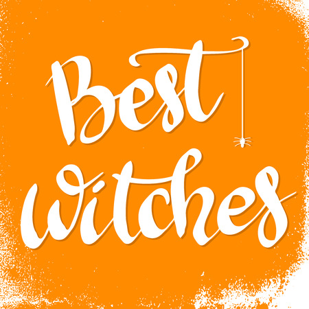 Best Witches. Hand drawn lettering phrase. Halloween theme. Vector illustration
