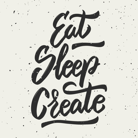 Eat, sleep, create. Hand drawn lettering phrase. Design element for poster, greeting card. Vector illustration