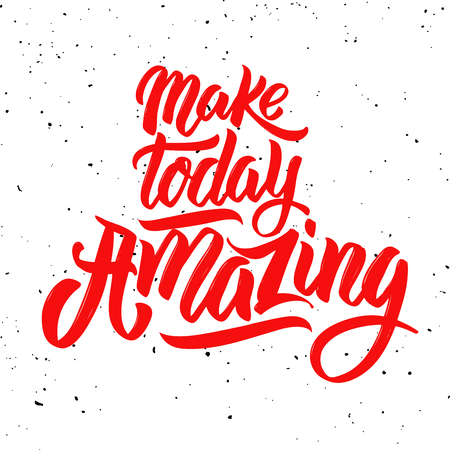Make today amazing. Hand drawn lettering phrase isolated on white background. Illustration