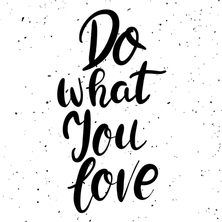 Do what you love. Hand drawn lettering phrase isolated on white background. Vector illustration