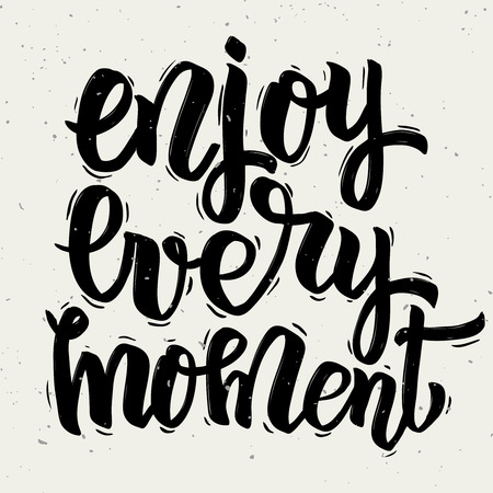 Enjoy every moment. Hand drawn lettering isolated on white background. Vector illustration Illustration