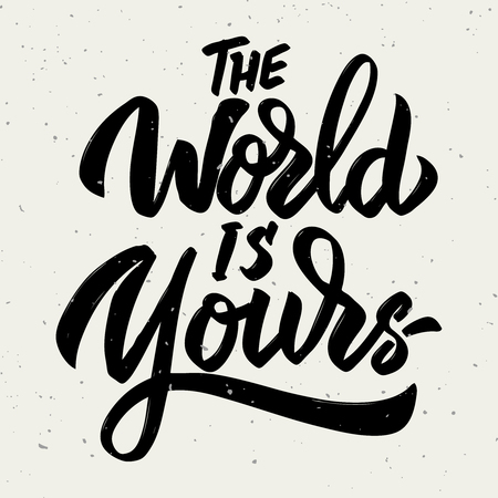 The world is yours. Hand drawn lettering phrase isolated on white background. Vector illustration