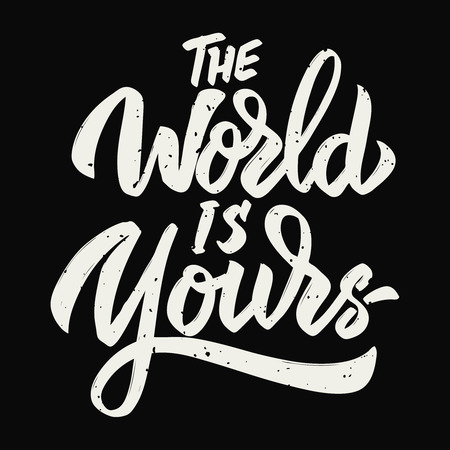 The world is yours. Hand drawn lettering on white background.