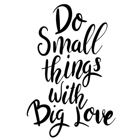 Do small things with big love. Hand drawn lettering phrase isolated on white background. Design element for poster, greeting card. Vector illustration 向量圖像