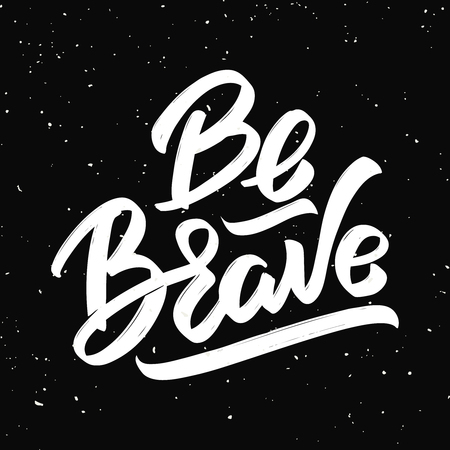 Be brave. Hand drawn lettering isolated on black background. Design elements for poster, greeting card. Vector illustration