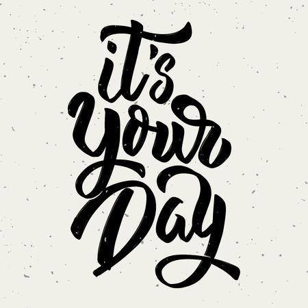 Its your day. Hand drawn lettering phrase isolated on white background. Design element for poster, greeting card. Vector illustration Ilustração
