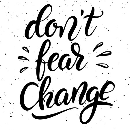 Dont fear change. Hand drawn lettering phrase isolated on white background. Design element for poster, greeting card. Vector illustration