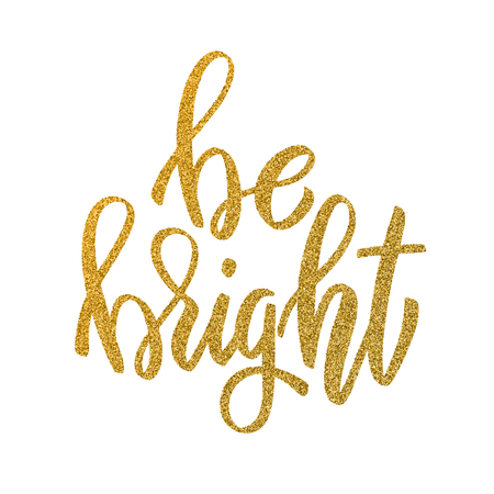 Be bright. Hand drawn lettering in golden style isolated on white background. Design element for poster, greeting card. Vector illustration Illustration