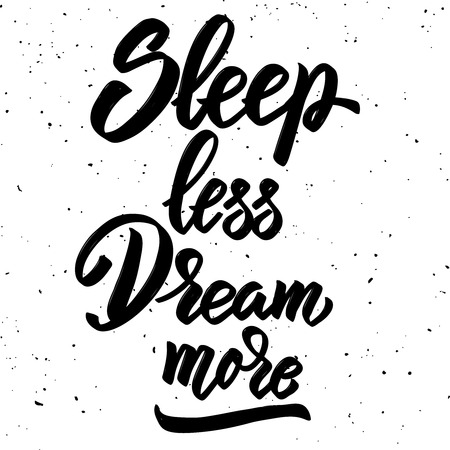 Sleep less dream more. Hand drawn lettering phrase isolated on white background. Design element for poster, greeting card. Vector illustration