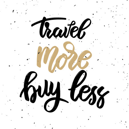 Travel more buy less. Hand drawn lettering phrase isolated on white background. Design element for poster, card. Vector illustration Illustration