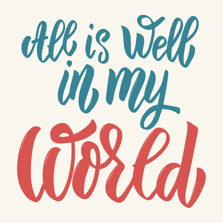 All is well in my world. Hand drawn lettering isolated on white background. Design elements for poster, greeting card. Vector illustration