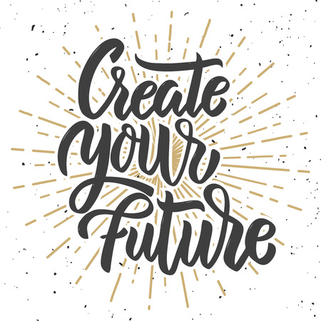 Create your future. Hand drawn lettering phrase on white background. Design element for poster, greeting card. Vector illustration Ilustração