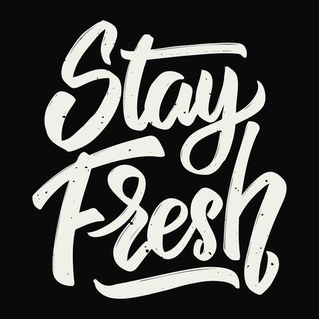 Stay fresh. Hand drawn lettering. Design element for poster, card. Motivation phrase. Vector illustration