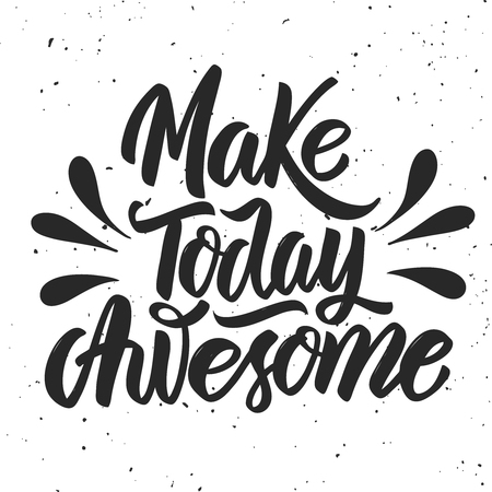 Make today awesome. Hand drawn lettering on white background. Design element for poster, card. Vector illustration 向量圖像