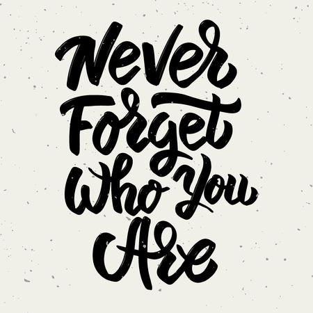 Never forget who you are. Hand drawn lettering phrase isolated on light background. Design element for poster, greeting card. Vector illustration Ilustracja