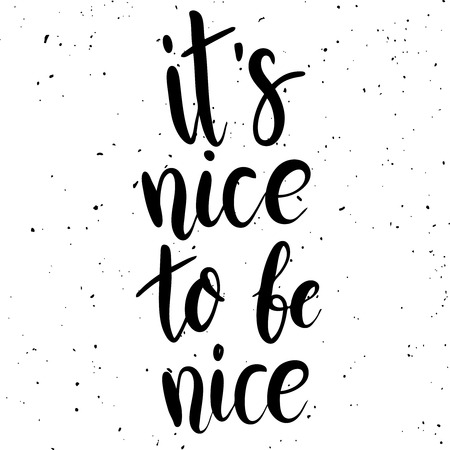 Its nice to be nice. Hand drawn lettering phrase on white background. Vector illustration