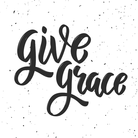 Give grace. Hand drawn lettering phrase on white background. Design element for poster . greeting card. Vector illustration