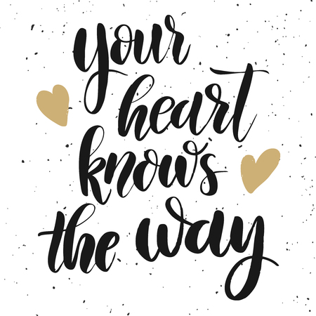 Your heart knows the way. Hand drawn lettering phrase on white background. Design element for poster . greeting card. Vector illustration