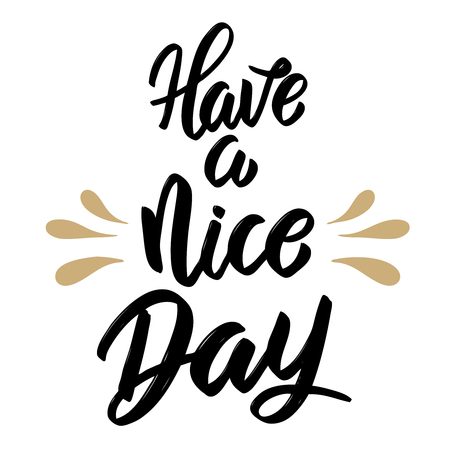 Have a nice day. Hand drawn lettering isolated on white background. Design element for poster, greeting card, banner. Vector illustration