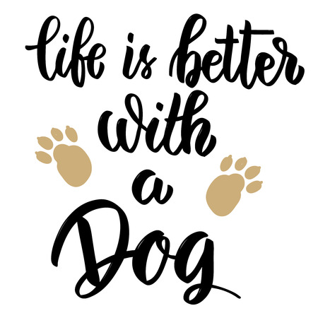 Life is better with a dog. Hand drawn lettering on white background. Design element for poster, card, banner. Vector illustration