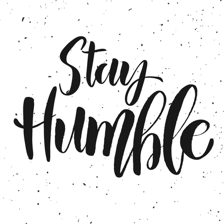 Stay humble. Hand drawn lettering on white background. Design element for poster, card, banner. Vector illustration Stock fotó - 86001810
