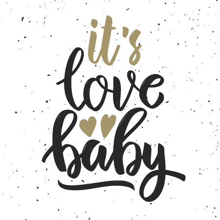baby announcement card: Its love baby. Hand drawn lettering quote. Motivation phrase. Design element for poster, card. Vector illustration Illustration