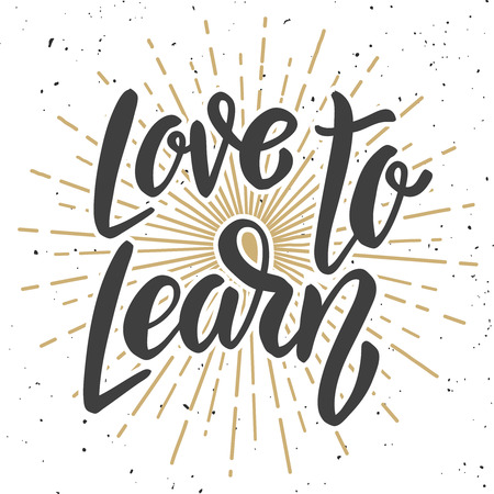Love to learn. Hand drawn lettering quote. Motivation phrase. Design element for poster, card. Vector illustration