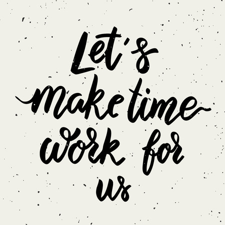 Lets make time work for us. Lettering phrase on white background. Design element for poster, card, banner. Vector illustration