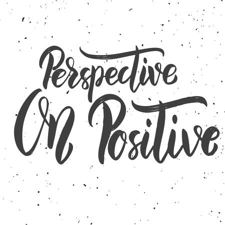 Perspective on positive. Hand drawn lettering phrase on white background. Design elements for poster, banner, card. Vector illustration Illustration