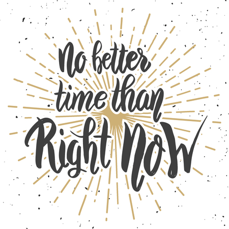 No better time than right now. Hand drawn lettering phrase isolated on white background. Motivation quote. Design elements for poster, card, banner. Vector illustration