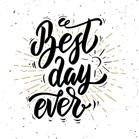 Best day ever. Hand drawn motivation lettering quote. Design element for poster, banner, greeting card. Vector illustration Çizim
