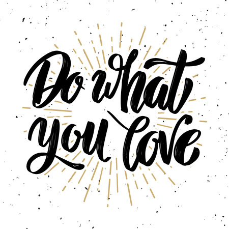 Do what you love. Hand drawn motivation lettering quote. Design element for poster, banner, greeting card. Vector illustration