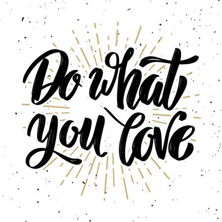 Haz lo que amas. Motivación dibujada mano Letras cita. Elemento de diseño para cartel, banner, tarjeta de felicitación. Ilustración vectorial Foto de archivo - 88683446